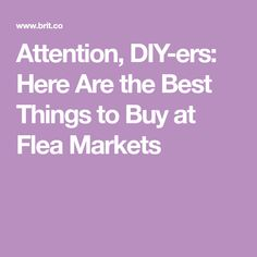 Attention, DIY-ers: Here Are the Best Things to Buy at Flea Markets