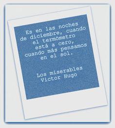 """""""Es en las noches de diciembre, cuando el termómetro está a cero, cuando más pensamos en el sol..."""" En: Los miserables / Victor Hugo"""