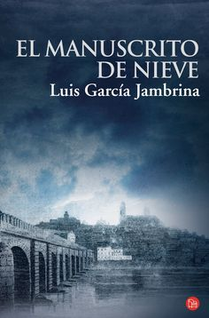 El manuscrito de nieve - Luis García Jambrina