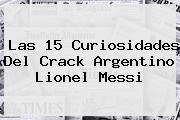 http://tecnoautos.com/wp-content/uploads/imagenes/tendencias/thumbs/las-15-curiosidades-del-crack-argentino-lionel-messi.jpg Lionel Messi. Las 15 curiosidades del crack argentino Lionel Messi, Enlaces, Imágenes, Videos y Tweets - http://tecnoautos.com/actualidad/lionel-messi-las-15-curiosidades-del-crack-argentino-lionel-messi/