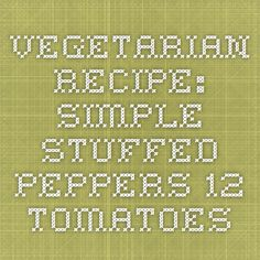 Vegetarian Recipe: Simple Stuffed Peppers - 12 Tomatoes