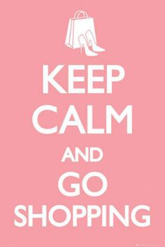 Keep Calm and go shopping http://www.pinterest.com/pin/536913586799459121/