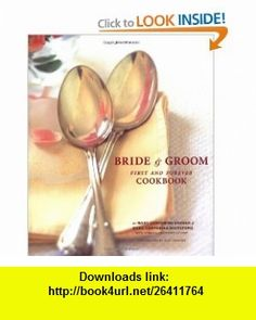 The Bride  Groom First and Forever Cookbook (0765145097086) Mary Corpening Barber, Sara Corpening Whiteford, Rebecca Chastenet de Gery, Susie Cushner (photographer) , ISBN-10: 081183493X  , ISBN-13: 978-0811834933 ,  , tutorials , pdf , ebook , torrent , downloads , rapidshare , filesonic , hotfile , megaupload , fileserve