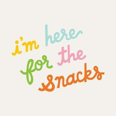 Here for the snacks, colorful lettering print