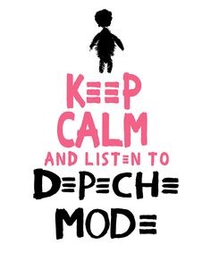 Keep Calm And Listen To Depeche Mode
