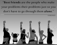 Best friends are the people who make your problems their problems just so you don't have to go through them alone