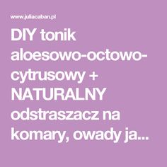 DIY tonik aloesowo-octowo-cytrusowy + NATURALNY odstraszacz na komary, owady jak OFF! | Julia Caban