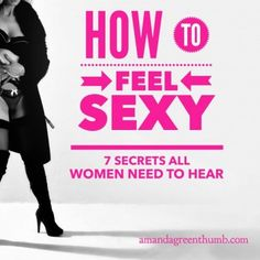 LOVE THIS!! Pin this for later. How sexy do you feel right now?  Feel sexier than ever in 7 simple steps? Well, just read on little lady...