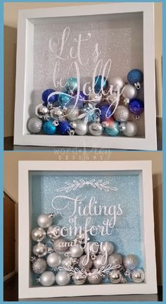 """Let's be jolly"" vinyl applied to a shadow box; filled with ornaments and lots of sparkle!  ""Tidings of comfort and joy"" also in blues/silver."