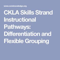 CKLA Skills Strand Instructional Pathways: Differentiation and Flexible Grouping