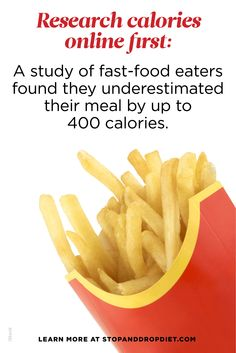 Want to lose weight? Follow this tip from the Stop and Drop Diet to lose up to 5 pounds in 5 days: Research calories online first. A study of fast-food eaters found they underestimated their meal by up to 400 calories.