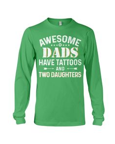 Awesome Dads Have Tattoos And Two Daughters - Irish Green harry potter tattoo, tattoos antebrazo, tattoos fonts #tattoos #traditionaltattooing #tattoomodel, dried orange slices, yule decorations, scandinavian christmas Best Husband, Best Dad, Math Shirts, Engineer Shirt, Custom Printed Shirts, Boyfriend Shirt, Partners In Crime, Graphic Sweatshirt, T Shirt