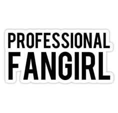 Professional Fangirl...