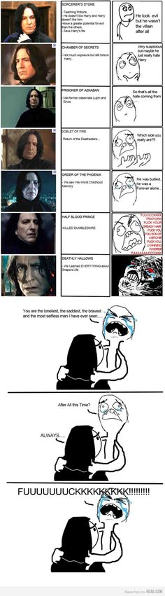 My thoughts exactly while I was reading the books. I was SO pissed by the end of The Half Blood Prince that I wanted Snape to die. Then just when he was about to in The Deathly Hallows I learned the truth. It allowed me to justify why he was my favorite and least favorite the whole time. haha