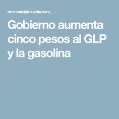 Gobierno aumenta cinco pesos al GLP y la gasolina