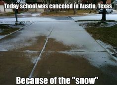 School Canceled In Austin Texas Because Of The 'Snow' - Meme Collection Stupid Memes, Stupid Funny, Funny Cute, Hilarious, Funny Stuff, Funny Relatable Memes, Funny Posts, Texas Humor, Texas Meme