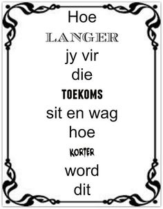 As jy vir die toekoms wag . Positive Thoughts, Positive Quotes, Afrikaanse Quotes, Goeie Nag, Word Pictures, Baby Quotes, Strong Quotes, Best Teacher, Text Messages