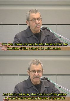 """""""You see, there are people who believe that the function of the police is to fight crime. And that's not true: the function of the police is social control and protection of property.""""    ~ Micheal Parenti"""