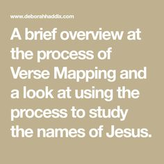 A brief overview at the process of Verse Mapping and a look at using the process to study the names of Jesus.