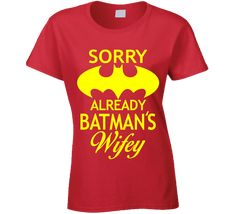 Sorry Already Batman's Wifey T Shirt Perfect Ladies Batman T Shirt to wear - let everyone think your dating or even married to Batman! Have some fun! This is a ladies t shirt made from 100% jersey cot