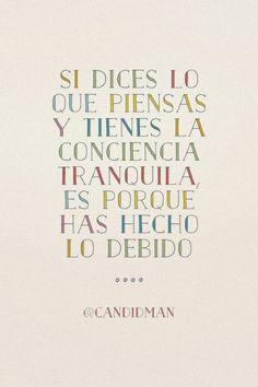 """""""Si #Dices lo que #Piensas y tienes la #Conciencia tranquila, es porque has…"""