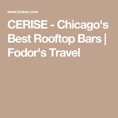 CERISE - Chicago's Best Rooftop Bars | Fodor's Travel