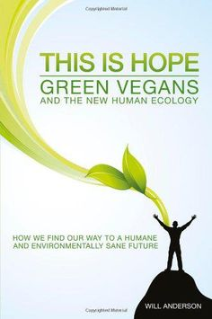 """Author Will Anderson of Green Vegans describes the principal ideas about animals and ecosystems in his well-researched book, """"This Is Hope."""""""