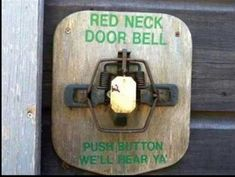 Red neck doorbell (it is an animal trap)