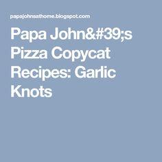Papa John's Pizza Copycat Recipes: Garlic Knots