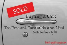 Buying a Car: The Pros and Cons of New vs. Used (and the Best Time to Buy It!)