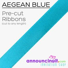 """Aegean Blue Ribbons PRECUT to any length for your project or party favors. 1/4"""" and 5/8"""" wide, ribbons are PRE-CUT to any length any quantity you need from 25 to the 1,000's. We have LOTS of ribbon colors to choose from cut to any length you specify. See them all at Announcingit.com"""