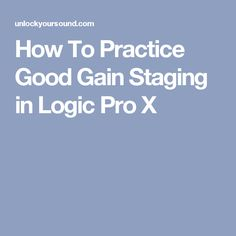How To Practice Good Gain Staging in Logic Pro X