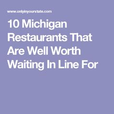 10 Michigan Restaurants That Are Well Worth Waiting In Line For