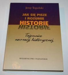 Jak się pisze i rozumie historię  Jerzy Topolski
