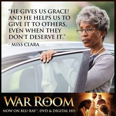 War Room.  Grace.  We don't deserve it, but we offer it because He loved us first and continues to offer us grace.