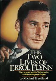 The Two Lives Of Errol Flynn - Michael Freedland