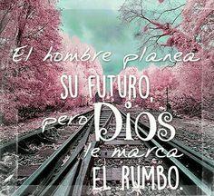 El hombre planea su futuro, pero Dios le marca el rumbo.