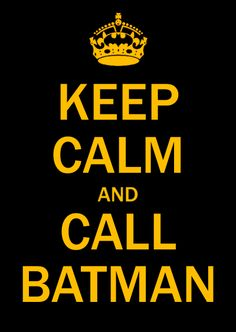 Keep Calm & Call Batman