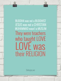 Buddha was not a buddhist jesus was not a christian muhammad wasn't a muslim  they were teachers ... #179942