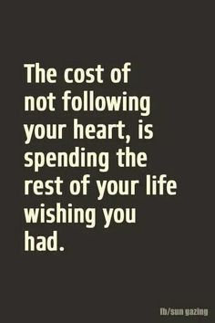 The cost of not following your Heart....