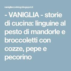 - VANIGLIA - storie di cucina: linguine al pesto di mandorle e broccoletti con cozze, pepe e pecorino