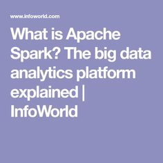What is Apache Spark? The big data platform that crushed Hadoop Apache Spark, Data Analytics, Big Data, Machine Learning, Platform, Batch Production, Heel Boot
