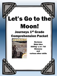 """Use this packet to review the story """"Let's Go to the Moon"""".  The 12 pages cover the following: 1. Title Page2. Story information such as title, author, main idea, and author's purpose.3. The following sections from the story will have a place to write a sentence about the section and has a word bank: The Flight, Space Suits, Moon Walk, Moon Rocks, Lunar Rover, 4."""