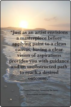 """""""Just as an artist envisions a masterpiece before applying paint to a clean canvas, having a clear vision of aspirations provides you with guidance and an unobstructed path to reach a desired outcome.""""  Quote from """"The Cosmos Connection"""" book, """"Visualizing The Future"""" chapter.  Photo: Marrowstone Island on Washington State's Olympic Peninsula."""