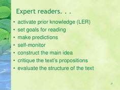 21  Expert readers. . .  • activate prior knowledge (LER)  • set goals for reading  • make predictions  • self-monitor  • constr...