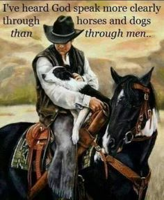 I've heard God speak more clearly through dogs and horses