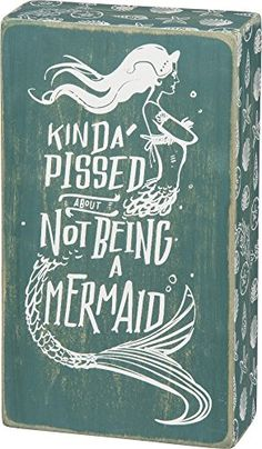 Kinda' Pissed About Not Being A Mermaid Wooden Sign Primitives By Kathy http://www.amazon.com/dp/B00VSCAK90/ref=cm_sw_r_pi_dp_5xLzwb17YSMC7