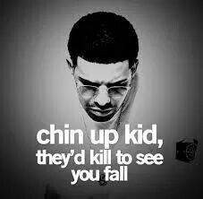 Chin up kid, they'd kill to see you fall