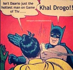 Lol. Sek! (Yes!) Khal Drogo is the hottest man on Game of Thrones.