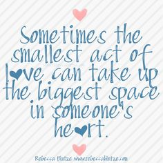 Sometimes the smallest #act of #love can take up the biggest #space in someone's #heart. #happiness #caring #loving #wordsofwisdom #wordstoliveby #RebeccaHintze #dōTERRA #wellness